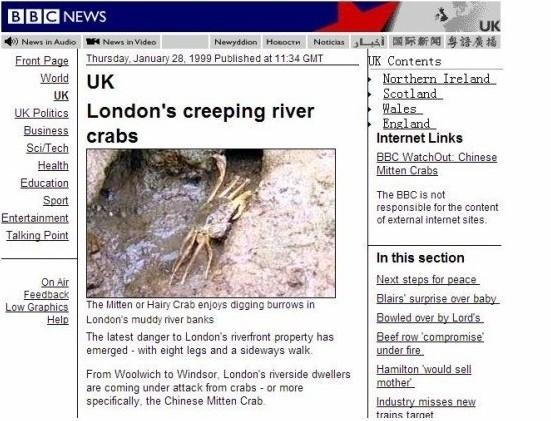中国大闸蟹首次在英国泰晤士河出现,有记载是1935年,1999年的时候,BBC发了一篇惊恐的报道,说伦敦惊现了很多诡异的河蟹,这种蟹毁坏河床,而且繁殖很快